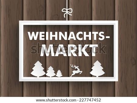"White christmas fraem on the wooden background. German text ""Weihnachtsmarkt"", translate ""Christmas Market"". Eps 10 vector file. - stock vector"