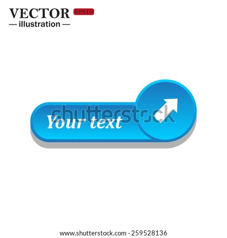 White icon on the blue button for websites. White background with shadow. Your text. arrow indicates the direction, vector illustration, EPS 10 - stock vector