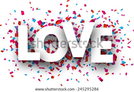 White love sign over confetti background. Vector holiday illustration.