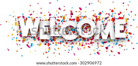White welcome sign over confetti background. Vector holiday illustration.  - stock vector