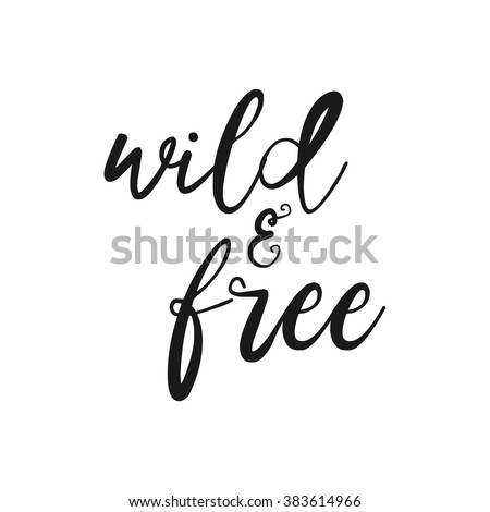 Wild and free - Hand drawn inspirational quote. Vector isolated typography design element. Brush lettering quote. Good for posters, t-shirt prints, cards, banners. Housewarming hand lettering poster. - stock vector