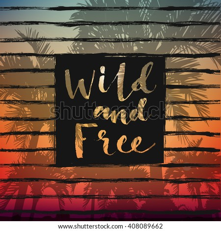 Wild and free summer lettering on palm trees and sunset background.