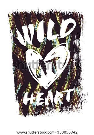 Wild at heart. Vector illustration with the slogan for t-shirts, posters, card and other uses