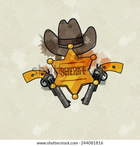 wild west poster, hat, guns and sheriff gold star, watercolor colorful, cartoon, grunge style vector art illustration. - stock vector