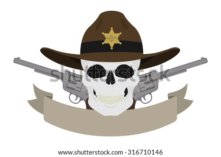 Wild west sheriff emblem. Skull in hat and two revolvers with text ribbon. Western skull and pistols vintage logo. Cowboy badge with sheriff star and guns. Isolated color vector illustration - stock vector