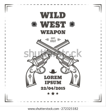 Wild west vector poster with engraving western revolvers. Vintage style. - stock vector