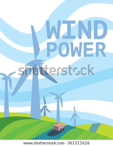 Wind Power, Clean Energy, Ecological Types Of Electricity, Renewable Energy, Green Energy. Alternative Energy Sources. New Types of Electricity. Wind power illustration. Windmill vector illustration. - stock vector