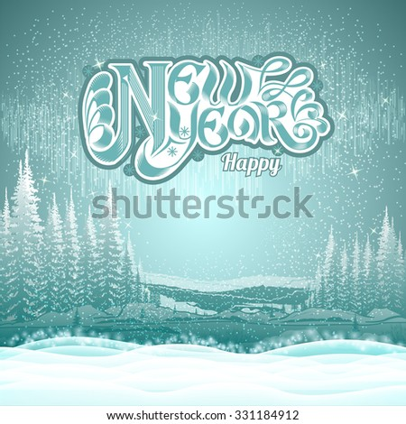 winter landscape background. Snowy forest with new year lettering - stock vector