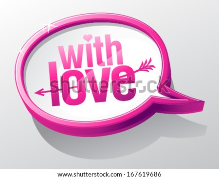 With love, shiny glass speech bubble. - stock vector