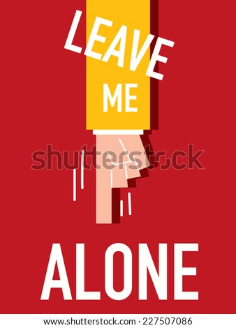 Words LEAVE ME ALONE vector illustration