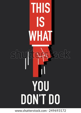 Words THIS IS WHAT YOU DON'T DO - stock vector