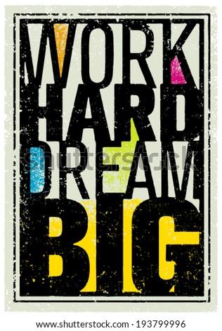 Work Hard Dream Big Creative Grunge Vector Motivation Poster Design - stock vector