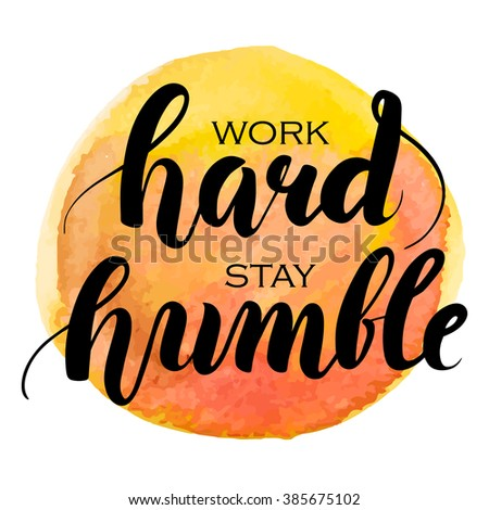 Work hard stay humble hand lettering. Watercolor background