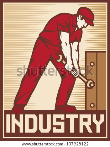 worker holding wrench - industry poster (industry design, worker holding a spanner, construction worker, poster for labor day, male worker with wrench tool) - stock vector