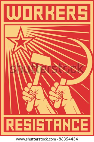 workers resistance poster (hands holding hammer and sickle )