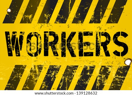 workers sign, grungy vector illustration