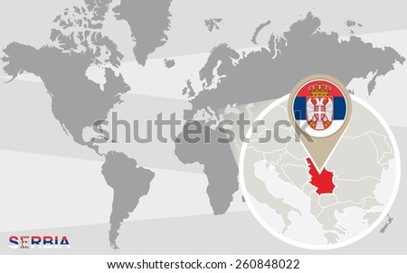 World map with magnified Serbia. Serbia flag and map. - stock vector