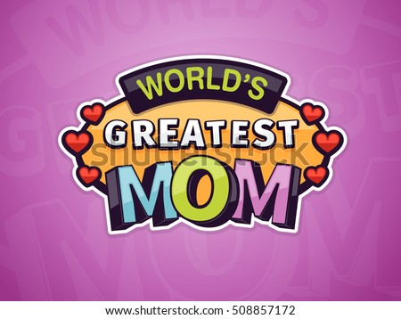 Worlds Greatest Mom Text Badge Sticker Award Vector Illustration