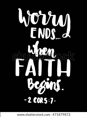 Awesome Worry Ends When FAITH Begins. Bible Verse. Hand Lettered Quote. Modern  Calligraphy.