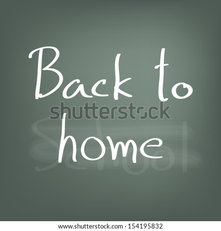 "write on board "" back to home "" replace school by home"