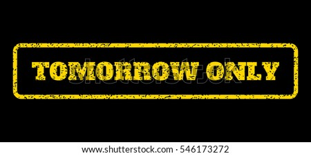 Yellow rubber seal stamp with Tomorrow Only text. Vector message inside rounded rectangular frame. Grunge design and dirty texture for watermark labels. Horisontal sticker on a blue background.