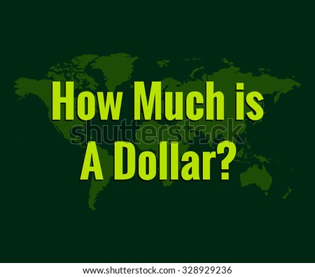 Yellow text How much a dollar cost on a green background map of the world. For the latest news about the situation in the world of money. Vector illustration EPS 10