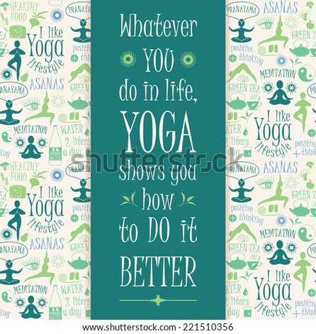 Yoga background with yogic quote. Poster with typography. Vector seamless pattern with illustration yoga lifestyle.  - stock vector