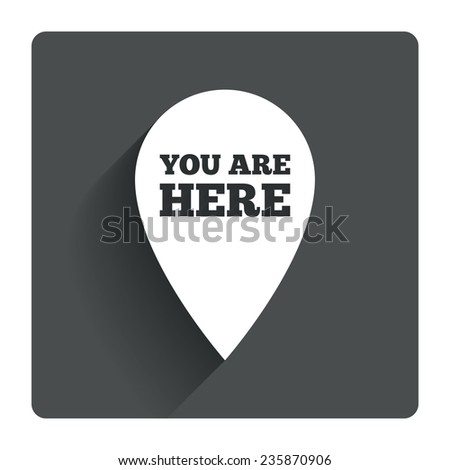 You are here sign icon. Info map pointer with your location. Gray flat square button with shadow. Modern UI website navigation. Vector - stock vector