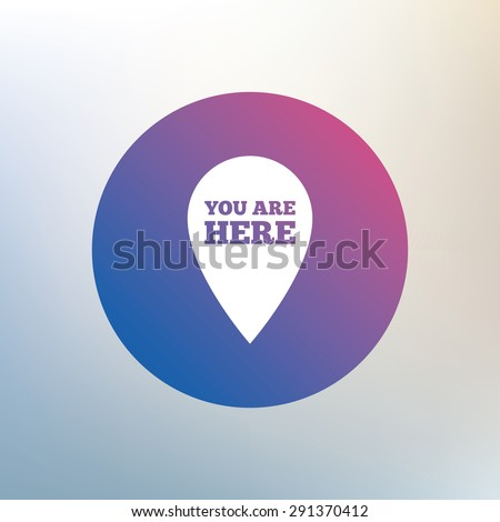 You are here sign icon. Info map pointer with your location. Icon on blurred background. Vector - stock vector
