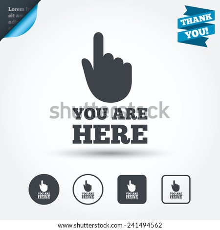 You are here sign icon. Info symbol with hand. Map pointer with your location. Circle and square buttons. Flat design set. Thank you ribbon. Vector - stock vector