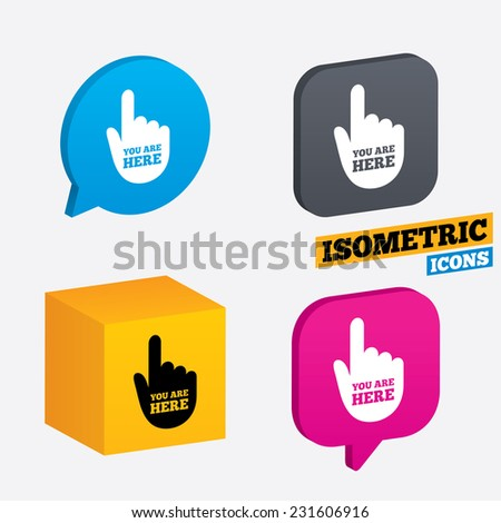 You are here sign icon. Info symbol with hand. Map pointer with your location. Isometric speech bubbles and cube. Rotated icons with edges. Vector