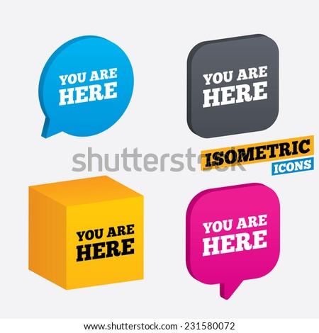 You are here sign icon. Info text symbol for your location. Isometric speech bubbles and cube. Rotated icons with edges. Vector - stock vector
