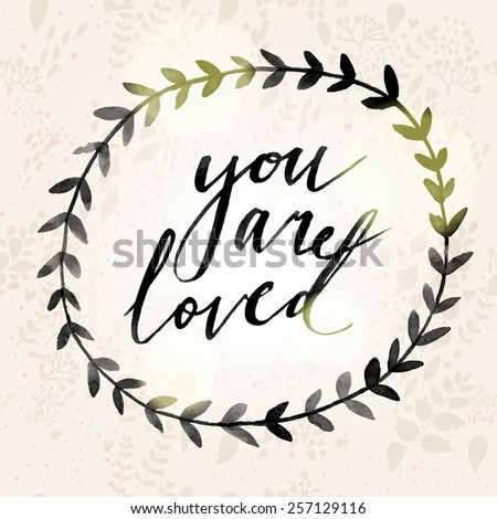 You are loved concept background for charming designs. Awesome wreath made in watercolor technique - stock vector