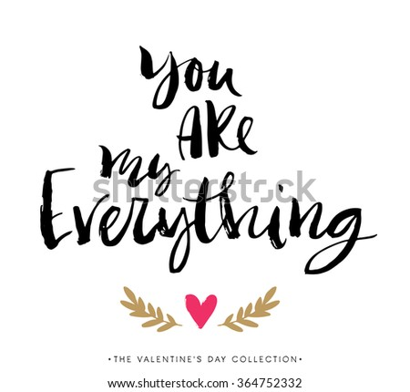 You are my everything. Valentines day greeting card with calligraphy. Hand drawn design elements. Handwritten modern brush lettering. - stock vector