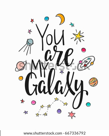 You Are My Galaxy Space Love Romantic Travel Cosmos Astronomy Quote Lettering Calligraphy Inspiration Graphic