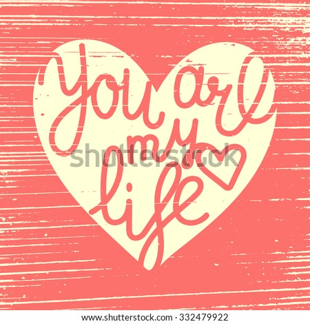 You are my life postcard. Vintage poster for St' Valentine's day. Heart shape with hand-drawn letters in it. EPS 10. - stock vector