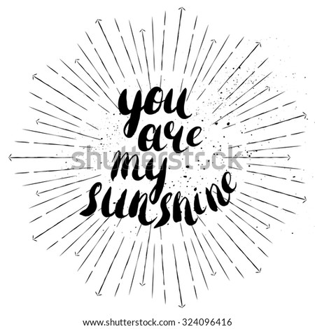 You are my sunshine - romantic quote for valentines day card or save the date card. Hand painted brush pen modern calligraphy with rough edges. Inspirational motivational quote isolated. - stock vector
