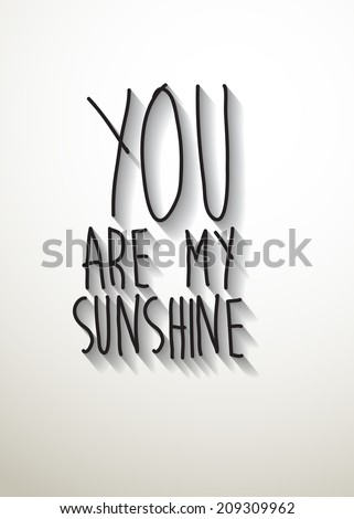 you are my sunshine typo with shadow vector,Eps 10 - stock vector