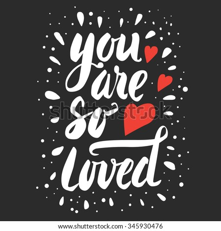 You are so loved -  hand drawn lettering. Design element for greeting card, birthday card, mothers day card, poster, sticker.   - stock vector