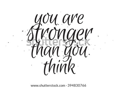 You are stronger than you think inspirational inscription. Greeting card with calligraphy. Hand drawn lettering design. Typography for banner, poster or apparel design. Isolated vector element. - stock vector