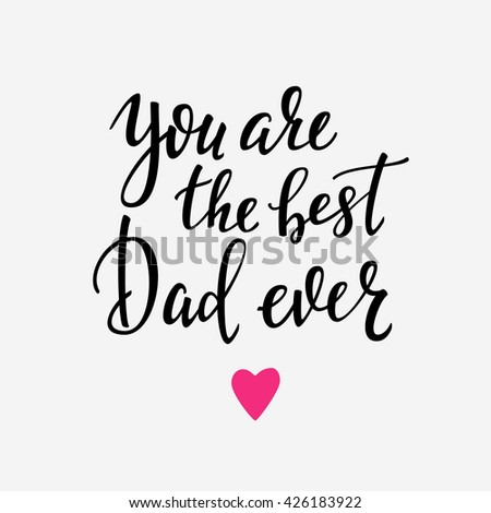 You are the best Dad ever typography. Calligraphy postcard or poster graphic design lettering element. Hand written calligraphy Fathers Day postcard design. Photography overlay. Love Father day sign - stock vector