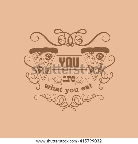 You are what you eat. Quote typographical background. Vector illustration of pepperoni pizza in hand drawn cartoon style.  Template for posters business card label and banner with place for your text.