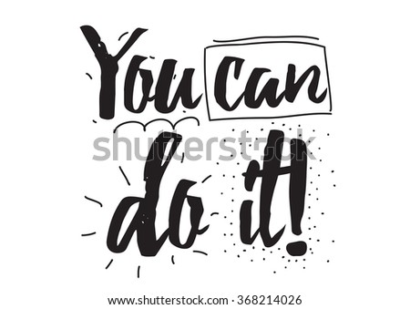 You can do it. Card with calligraphy. Hand drawn design elements. Inspirational quote. Black and white.