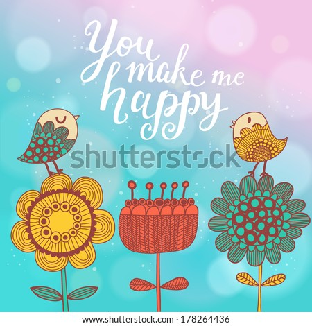 You make me happy. Bright concept vector card with cute flowers, cartoon birds, text on stylish background with bright bokeh effect in vector - stock vector