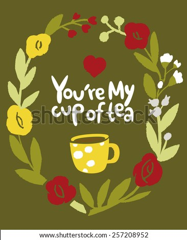 You're my cup of tea. Cute yellow cup banner. You are my cup of tea. Vintage floral frame. - stock vector
