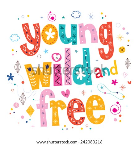 Young wild and free typography lettering type design - stock vector