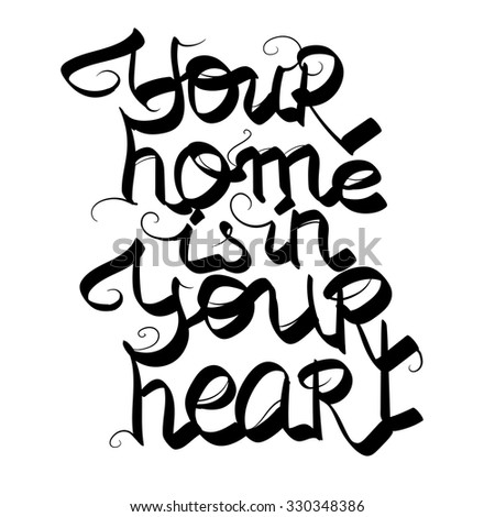 Your home is in your heart typographic poster. Hand drawn lettering. Vintage style. Calligraphic text for cards. Quote isolated on background. Vector art. - stock vector